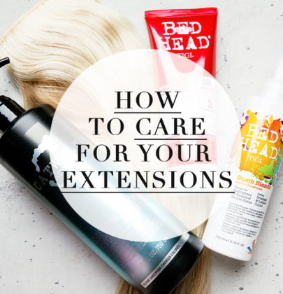 HOW TO PROPERLY CARE FOR YOUR HAIR EXTENSIONS