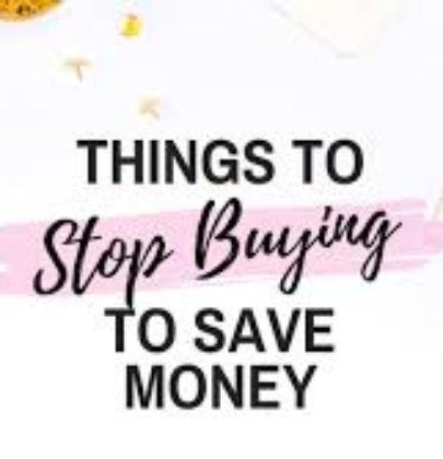 THINGS YOU SHOULD QUIT BUYING IN ORDER TO SAVE MONEY