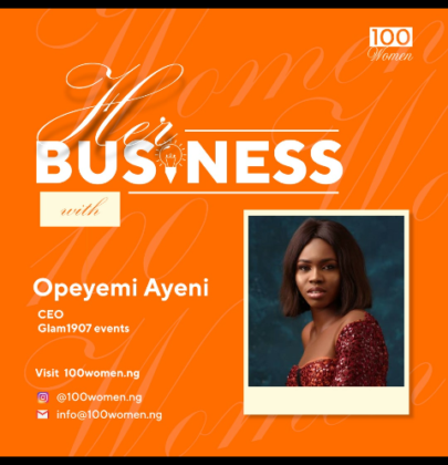 HER BUSINESS WITH OPEYEMI AYENI CEO GLAM1907 EVENTS